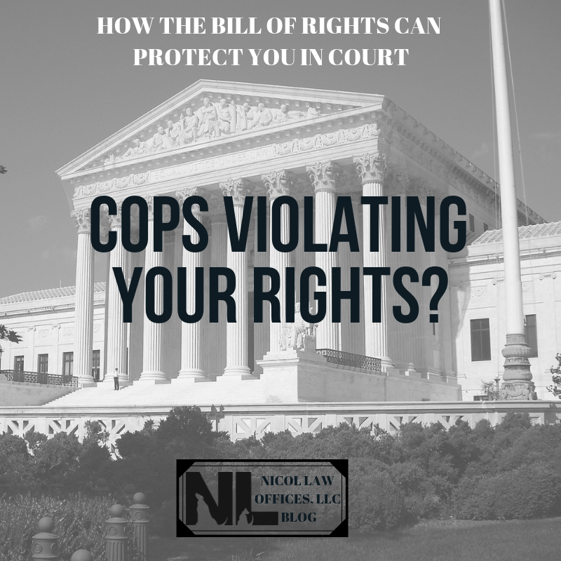 Cops Violating Your Rights Courthouse How Bill of Rights Protects in Court
