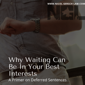 Man Looking at Watch; Timing; Probation; Why Waiting Can Be In Your Best Interests; A Primer on Deferred Sentences; Deferred Judgment