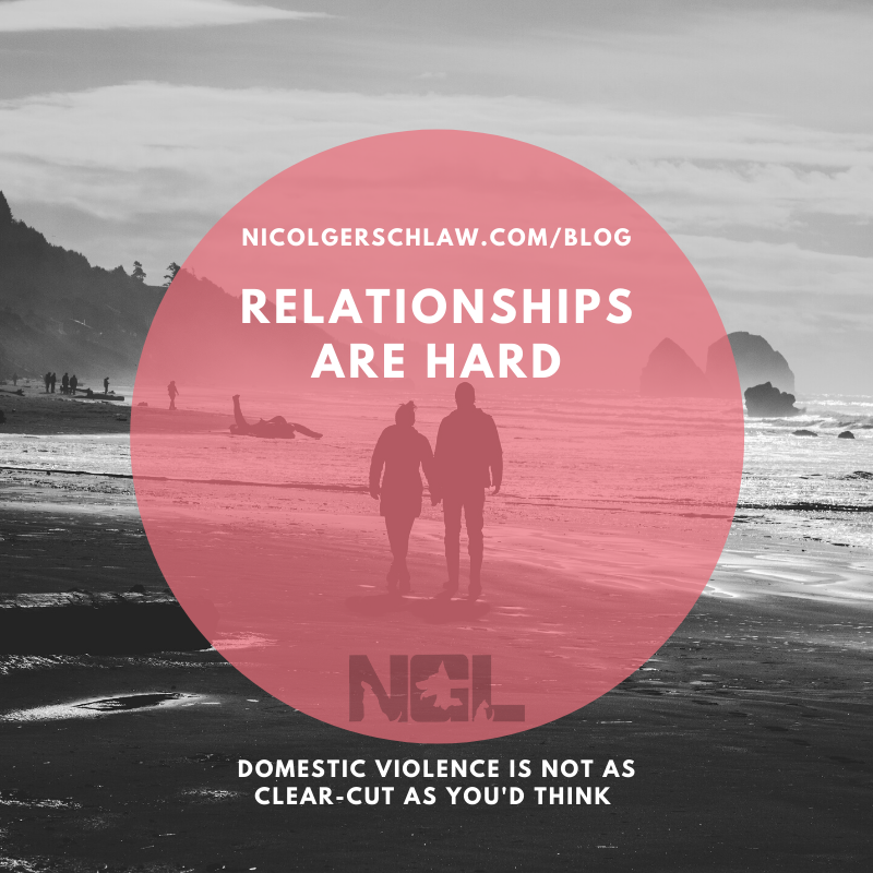 Relationships are Hard; Nicol Gersch Petterson Blog; Domestic Violence is Not as clear cut as you'd think; understanding DV