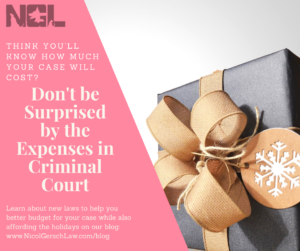 Don't be Surprised by the Expenses in Criminal Court; Learn more about new laws to help you budget for your case while still affording the holidays at our blog; www.nicolgerschlaw.com/blog; think you know what your case will cost?; present with gold bow; Expenses to Court; Expenses lessened by new laws