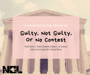 Guilty, Not Guilty, Or No Contest, The Cost, Time Commitment, & Legal Implications of Your Plea